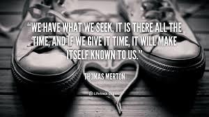 We have what we seek